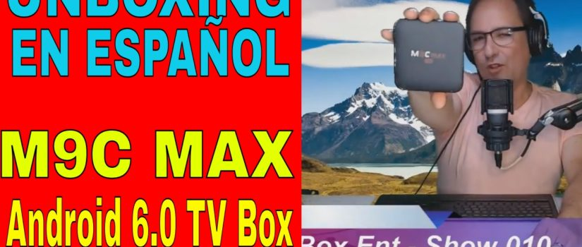 M9C-MAX 4K ANDROID TV BOX (UNBOXING) EN ESPAÑOL