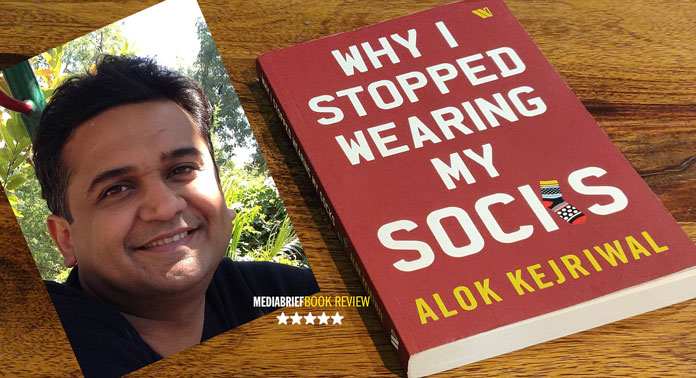 Why-I-stopped-wearing-my-socks---by-Alok-Kejriwal---Book-Review-Mediabrief-3