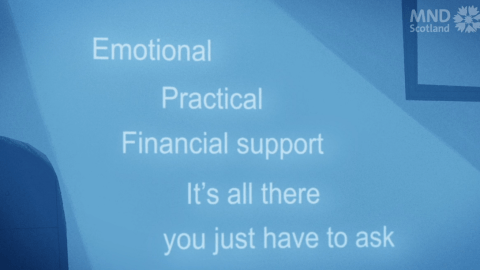 Blue background saying 'Emotional, Practical, Financial support - it's all there, you just have to ask' by MND Scotland