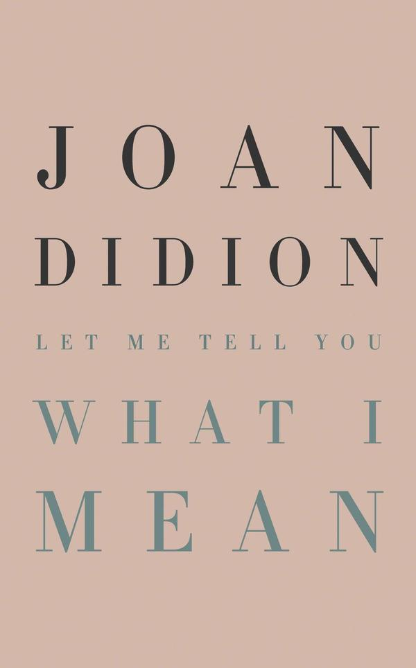 Joan Didion's 'Let Me Tell You What I Mean' Offers Plenty Of 'Journalistic  Gold'   KGOU