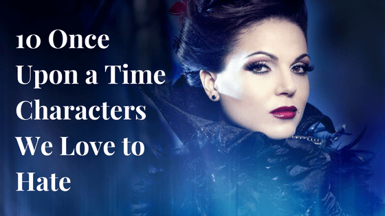Once Upon a Time Characters We Love to Hate Blog