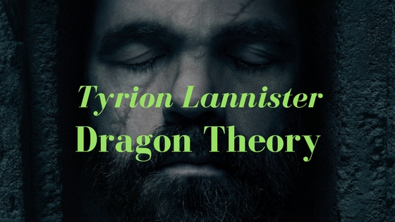 Tyrion Lannister Dragon Theory