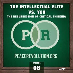 peace revolution: episode006 - the intellectual elite vs. you