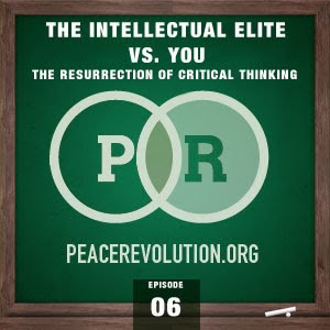 peace revolution: episode006 - the intellectual elite vs. you