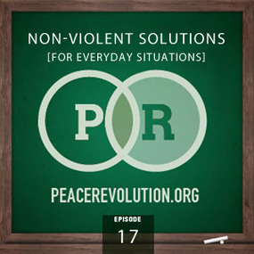 peace revolution: episode017 - non-violent solutions for everyday situations