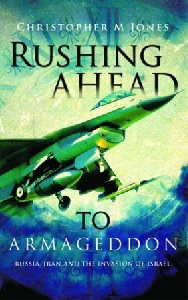 'rushing ahead to armageddon: russia, iran & the invasion of israel'
