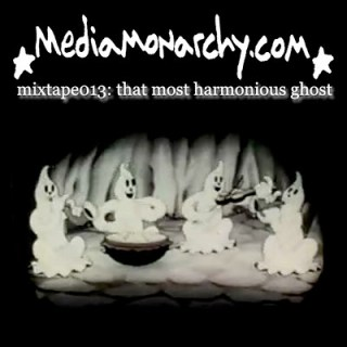 media monarchy mixtape13: that most harmonious ghost