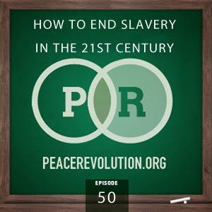 Peace Revolution: Episode050 - How to End Slavery in the 21st Century (and Beyond)