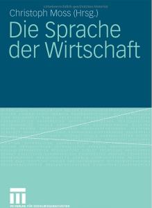Christoph Moss Die Sprache der Wirtschaft