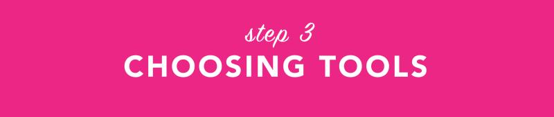 Step Three: Choosing Tools