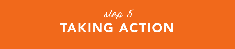 Step Five: Taking Action