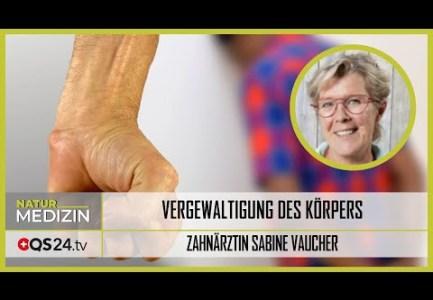 Vergewaltigung des Körpers – in der Zahnheilkunde  | Zahnärztin Sabine Vaucher |  QS24