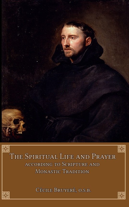 The Spiritual Life and Prayer: According to Holy Scripture and the Monastic Tradition
