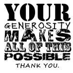 Your Generosity Makes All Of This Possible... Thank You!