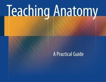 Teaching Anatomy PDF – A Practical Guide – 2015