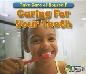 Caring For Your Teeth (Take Care of Yourself!) Library Binding – Illustrated, August 1, 2012