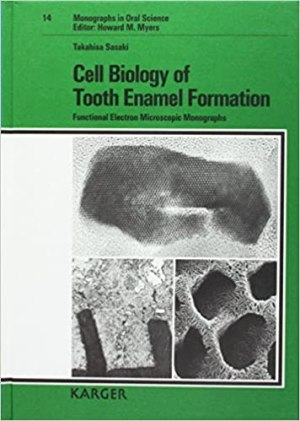 Cell Biology of Tooth Enamel Formation: Functional Electron Microscopic Monographs (Monographs in Oral Science, Vol. 14) 1st Edition
