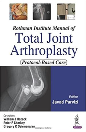 Rothman Institute Manual of Total Joint Arthroplasty: Protocol-Based Care