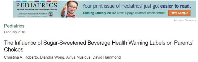 Roberto, Christina A.; Wong, Diandra; Musicus, Aviva; Hammond, David (2016) The Influence of Sugar-Sweetened Beverage Health Warning Labels on Parents Choices // Pediatrics -p. peds.2015-3185
