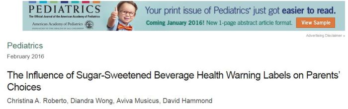 Roberto, Christina A.; Wong, Diandra;  Musicus, Aviva; Hammond, David (2016) The Influence of Sugar-Sweetened Beverage Health Warning Labels on Parents Choices // Pediatrics -p. peds.2015-3185
