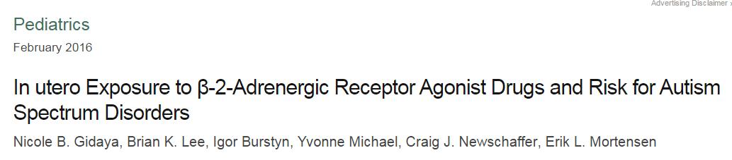 In utero Exposure to β-2-Adrenergic Receptor Agonist Drugs and Risk for Autism Spectrum Disorders ©Pediatrics