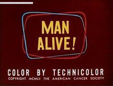 Title screen for Man Alive! Color by Technicolor Copyright MCMLII the American Cancer Society.