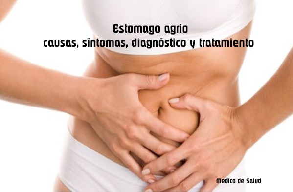 Estomago agrio: causas, síntomas, diagnóstico y tratamiento