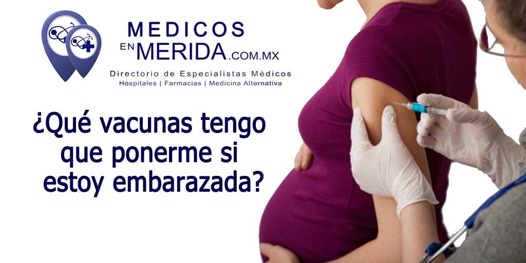 ¿Qué vacunas tengo que ponerme si estoy embarazada?