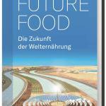 Future Food - Die Zukunft der Welternährung