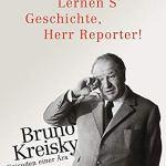 Lernen S' Geschichte, Herr Reporter!: Bruno Kreisky – Episoden einer Ära