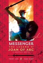 Messenger: The Legend of Joan of Arc, by Tony Lee and Sam Hart (2015)