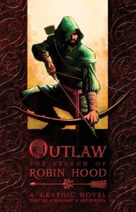 Outlaw: The Legend of Robin Hood, by Tony Lee, Sam Hart and Artur Fujita (2009)