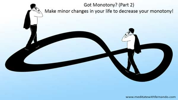 We have many monotonous things in life we can avoid.