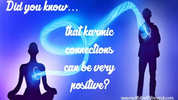 A karmic connection can be very positive.