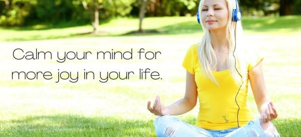 Calm your mind for more joy in your life.