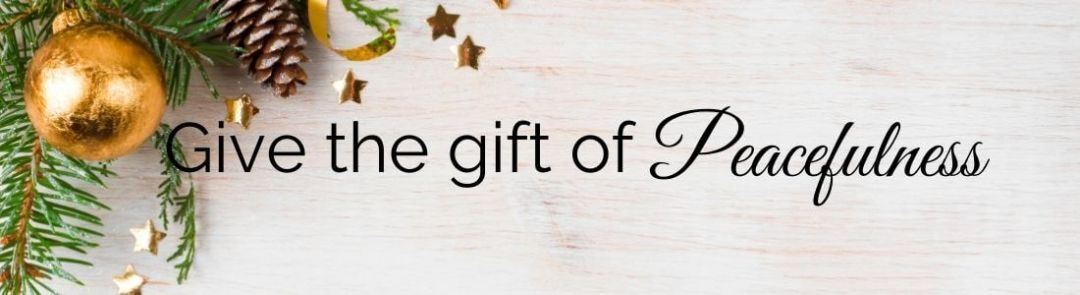 give the gift of peacefulness