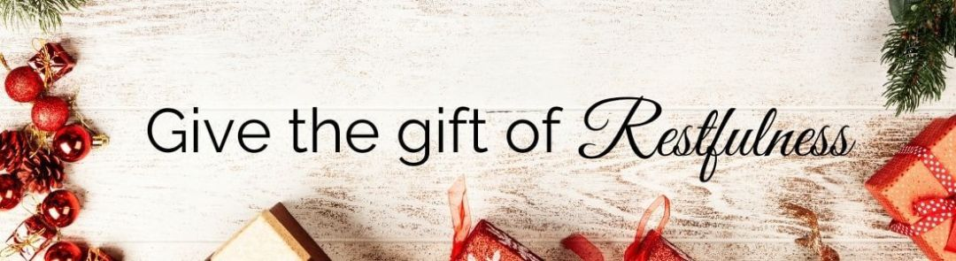 give the gift of restfulness