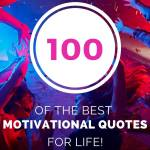 100 of the best motivational quotes for life