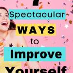 7 spectacular ways to improve yourself