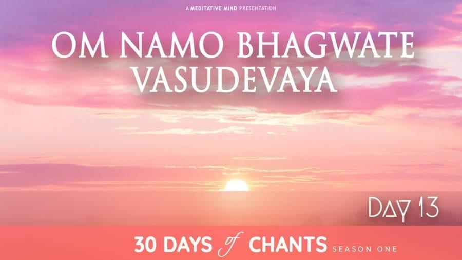 30 Days of Chants - Day 13 - Om Namo Bhagvate Vasudevaya - Meditative Mind - Mantra Meditation journey