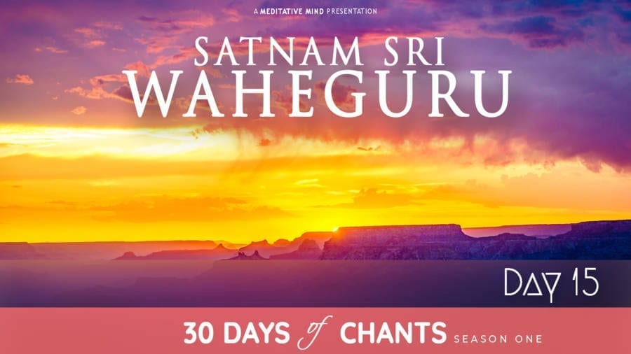 30 Days of Chants - Day 15 - Satnam sri waheguru - Meditative Mind - Mantra Meditation journey