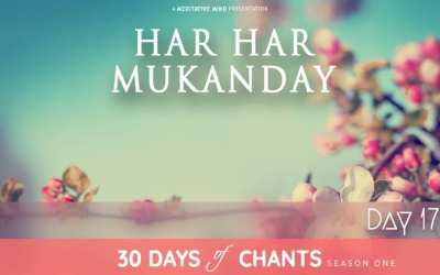 Day 17 | HAR HAR MUKANDAY – Mantra to Break Free