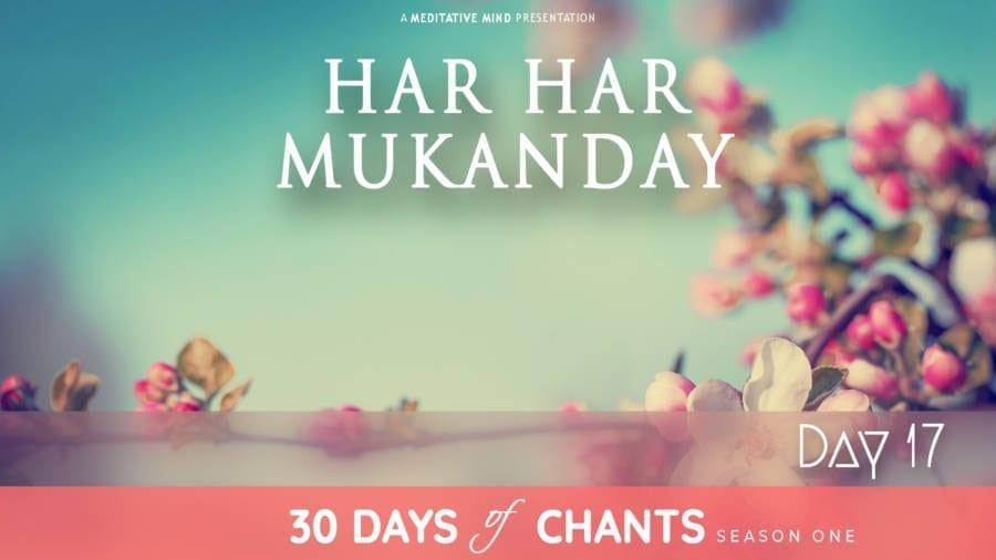 Day 17   HAR HAR MUKANDAY – Mantra to Break Free