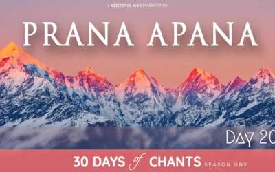 Day 20 | PRANA APANA – Powerful Healing Mantra
