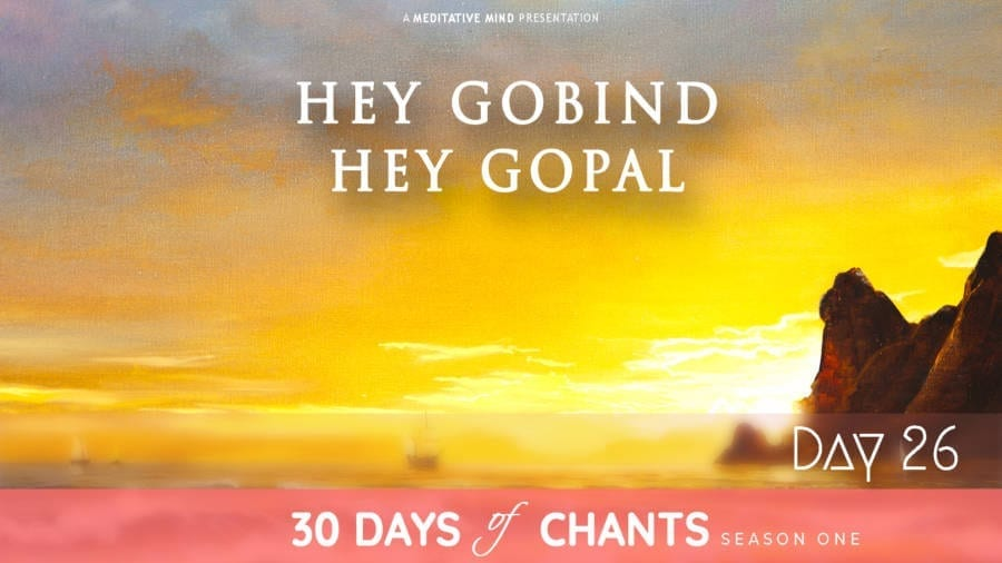 30 Days of Chants - Day 26 - Hey Gobind Hey Gopal - Meditative Mind - Mantra Meditation journey