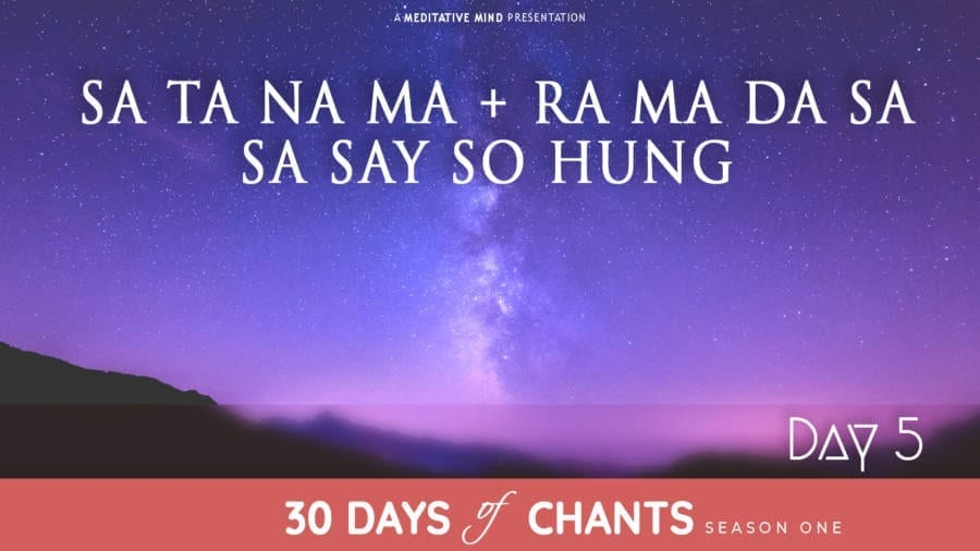 Day 5 | SA TA NA MA + RA MA DA SA SA SAY SO HUNG | Mantra for  Absolute Bliss