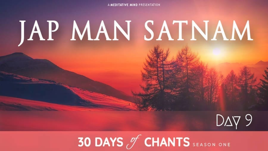 30 Days of Chants - Day 9 - Jap Man Satnam - Meditative Mind - Mantra Meditation journey