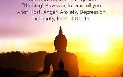 Buddha was asked, 'What have you gained from meditation?