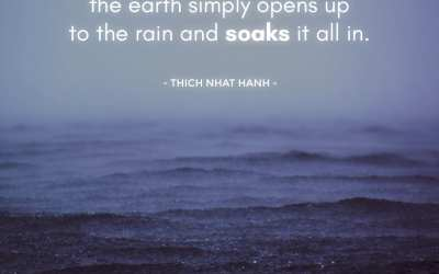 Be like the earth. When the rain comes, the earth simply opens up to the rain and soaks it all in.
