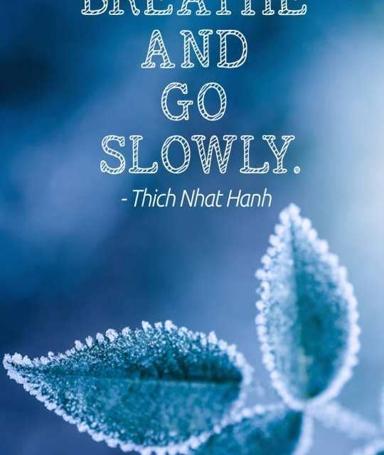 Smile, breathe and go slowly.